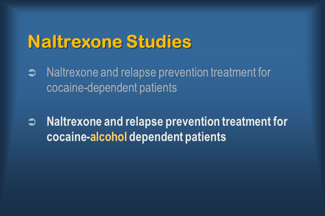 Naltrexone Studies  Naltrexone and relapse prevention treatment for cocaine-dependent patients  Naltrexone and relapse prevention treatment for coca