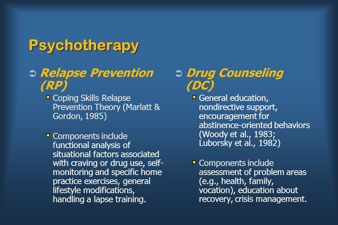 Psychotherapy  Relapse Prevention (RP) Coping Skills Relapse Prevention Theory (Marlatt & Gordon, 1985) Components include functional analysis of sit