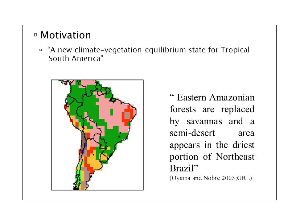  Motivation  For similar climatic conditions, both savannas and dry forests may occur  This is reflected in important differences between maps of natural vegetation and results from models of potential vegetation for large regions of savannas/dry forests.