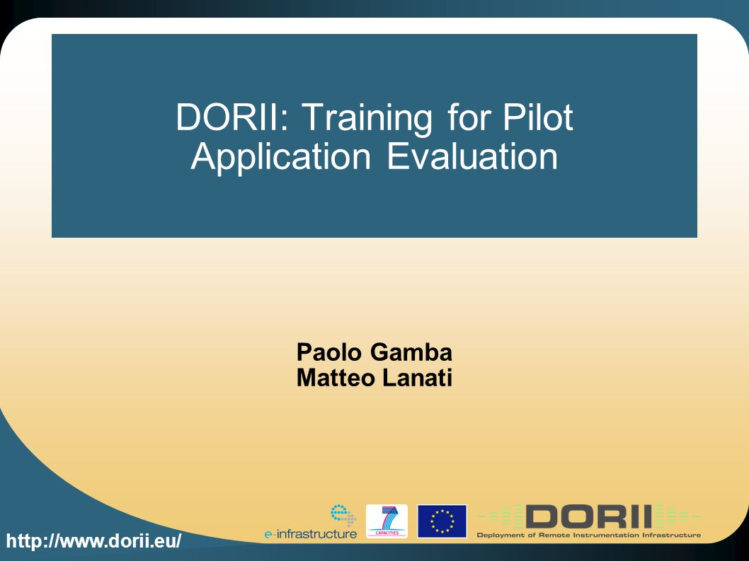 http://www.dorii.eu/ DORII: Training for Pilot Application Evaluation Paolo Gamba Matteo Lanati
