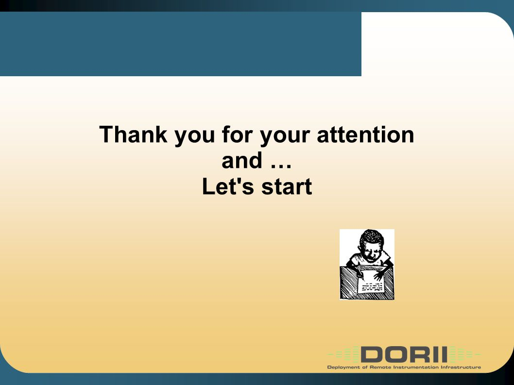 Thank you for your attention and … Let s start