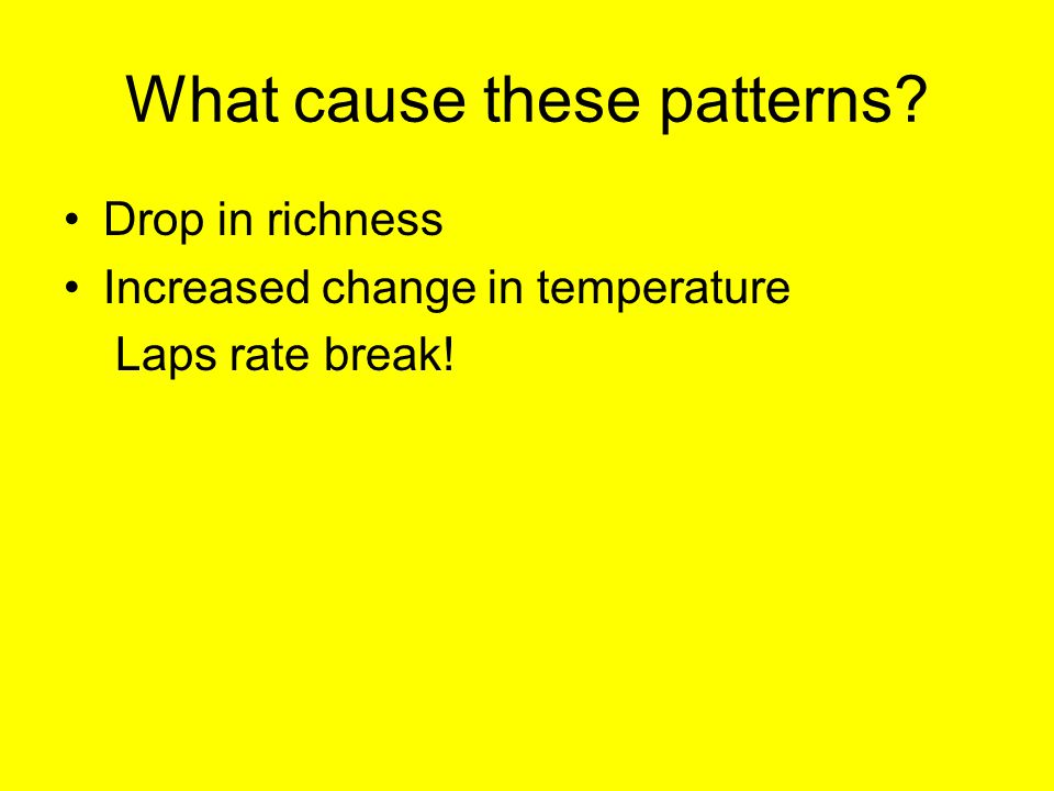 What cause these patterns? Drop in richness Increased change in temperature Laps rate break!