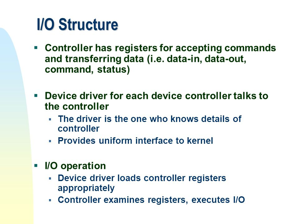 Computer System Organisation Operating System Hardware CPU Bus Device Controllers Memory Storage Structure I/O Structure Architecture Main Memory Secondary Storage Direct I/O Interrupt Driven DMA Single * processor Multi processor Clusters Distributed User View What is it.