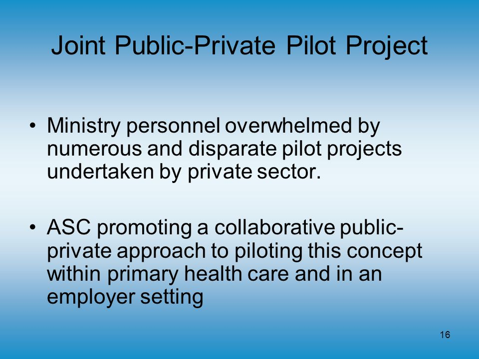 16 Joint Public-Private Pilot Project Ministry personnel overwhelmed by numerous and disparate pilot projects undertaken by private sector.