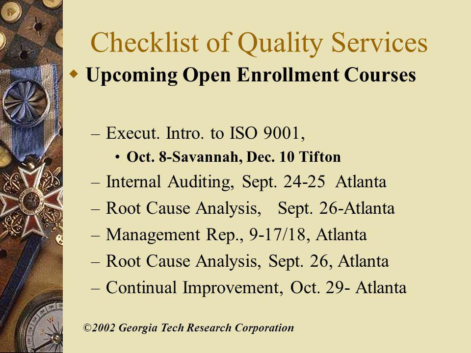 ©2002 Georgia Tech Research Corporation  Upcoming Open Enrollment Courses – Execut. Intro. to ISO 9001, Oct. 8-Savannah, Dec. 10 Tifton – Internal Au