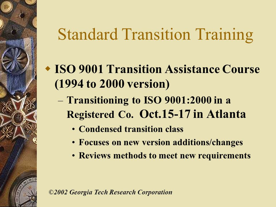©2002 Georgia Tech Research Corporation Requirements from ISO 9001:2000 5.1 Management Commitment Top management shall provide evidence of…communicating to the organization the importance of meeting customer requirements;