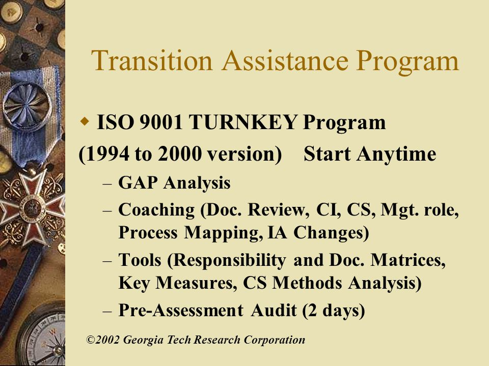 ©2002 Georgia Tech Research Corporation Requirements from ISO 9001:2000 5.2 Customer Focus Top management shall ensure that customer requirements are determined and met in order to enhance customer satisfaction.