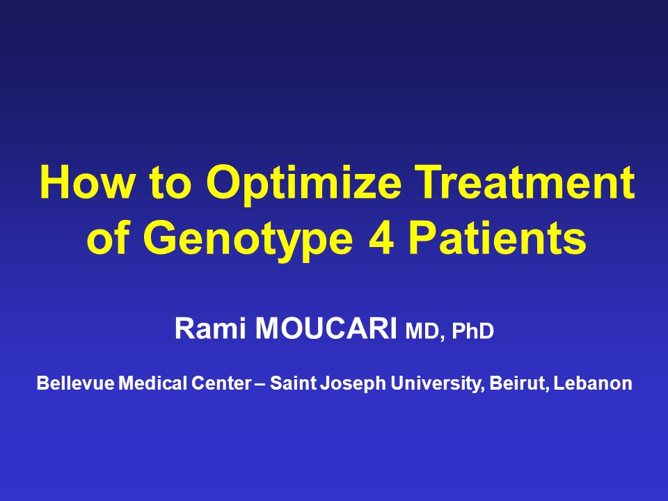 How to Optimize Treatment of Genotype 4 Patients Rami MOUCARI MD, PhD Bellevue Medical Center – Saint Joseph University, Beirut, Lebanon