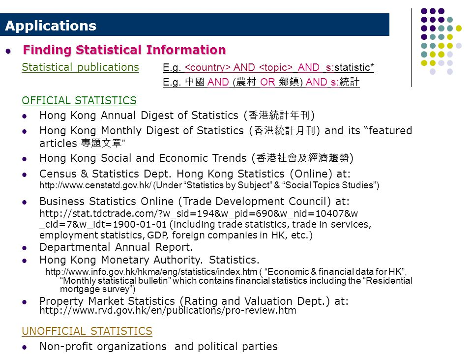 OFFICIAL STATISTICS Hong Kong Annual Digest of Statistics ( 香港統計年刊 ) Hong Kong Monthly Digest of Statistics ( 香港統計月刊 ) and its featured articles 專題文章 Hong Kong Social and Economic Trends ( 香港社會及經濟趨勢 ) Census & Statistics Dept.