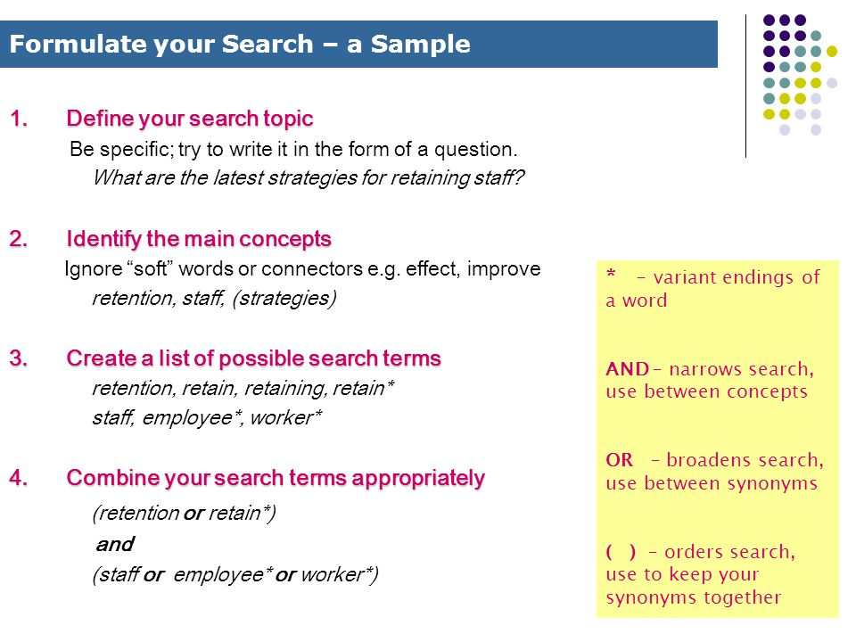 1.Define your search topic Be specific; try to write it in the form of a question.