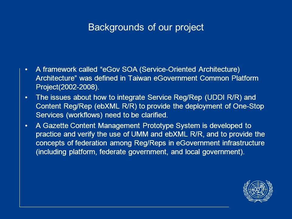 Backgrounds of our project A framework called eGov SOA (Service-Oriented Architecture) Architecture was defined in Taiwan eGovernment Common Platform Project(2002-2008).