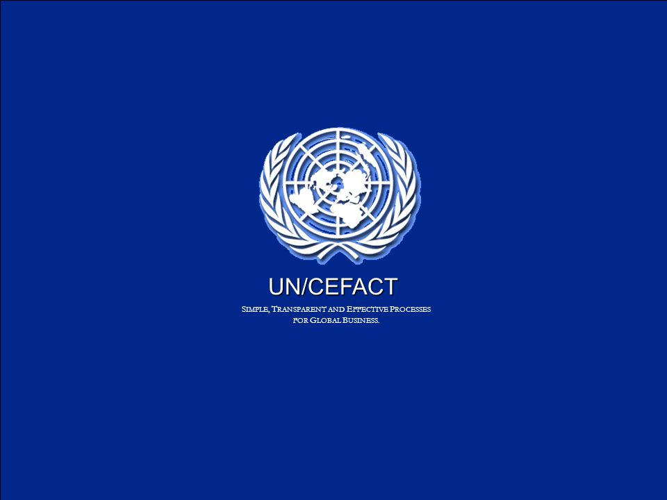 UN/CEFACT S IMPLE, T RANSPARENT AND E FFECTIVE P ROCESSES FOR G LOBAL B USINESS.