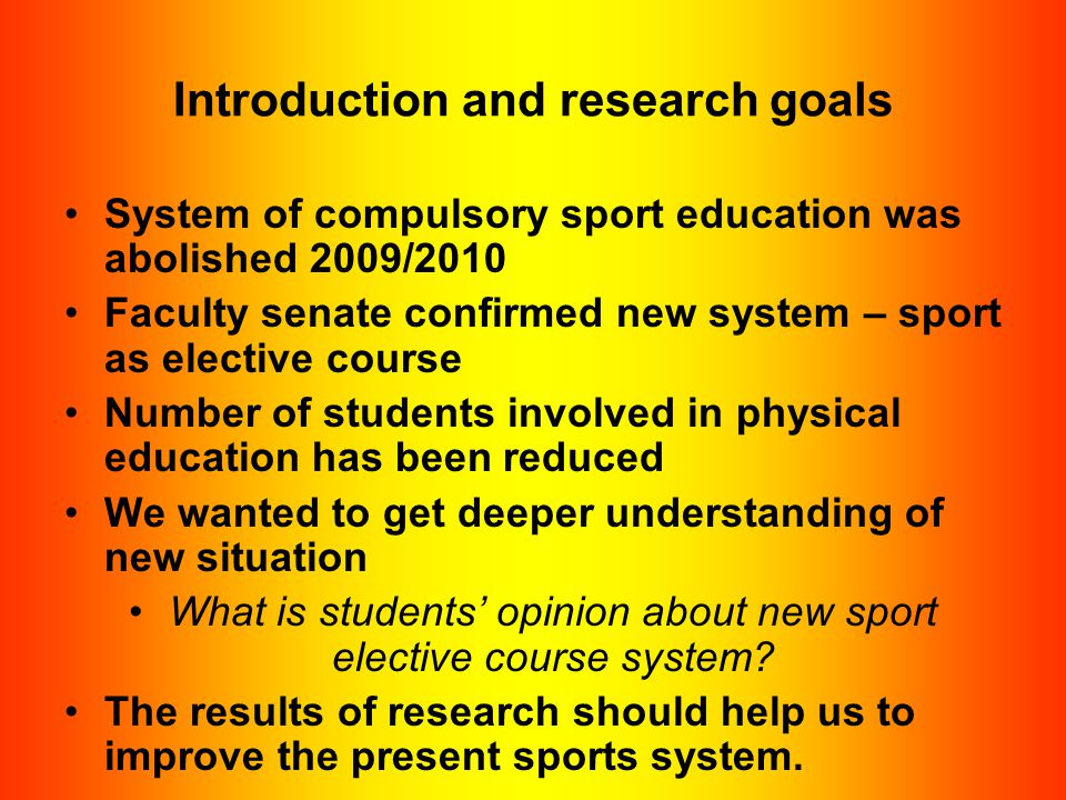 Introduction and research goals System of compulsory sport education was abolished 2009/2010 Faculty senate confirmed new system – sport as elective c