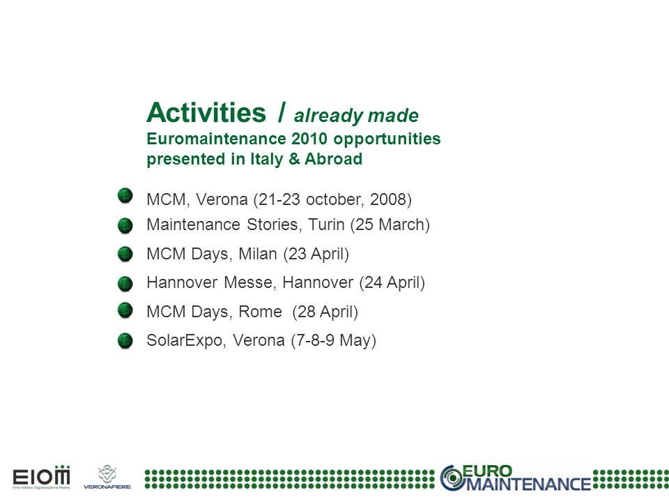 Activities / already made Euromaintenance 2010 opportunities presented in Italy & Abroad MCM, Verona (21-23 october, 2008) Maintenance Stories, Turin