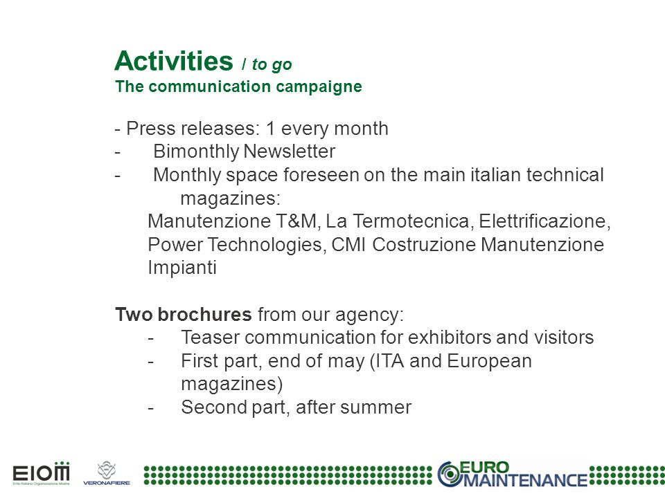 Activities / to go The communication campaigne - Press releases: 1 every month - Bimonthly Newsletter - Monthly space foreseen on the main italian tec