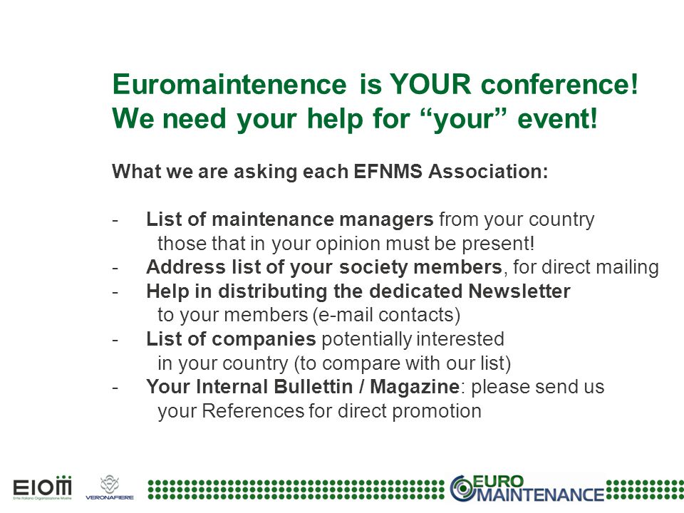 """Euromaintenence is YOUR conference! We need your help for """"your"""" event! What we are asking each EFNMS Association: -List of maintenance managers from"""