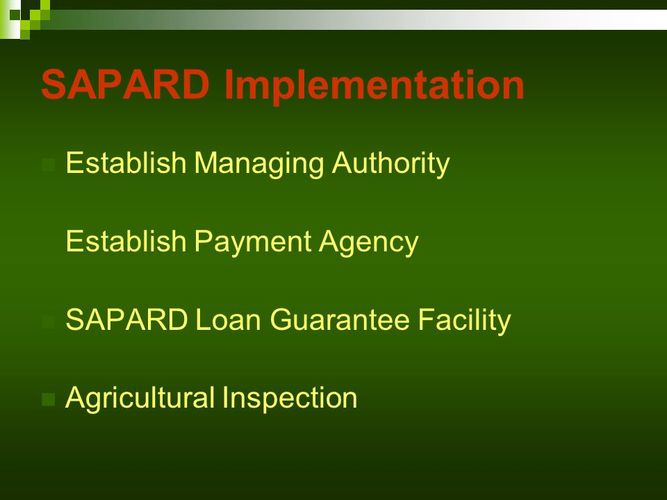 SAPARD Implementation Establish Managing Authority Establish Payment Agency SAPARD Loan Guarantee Facility Agricultural Inspection