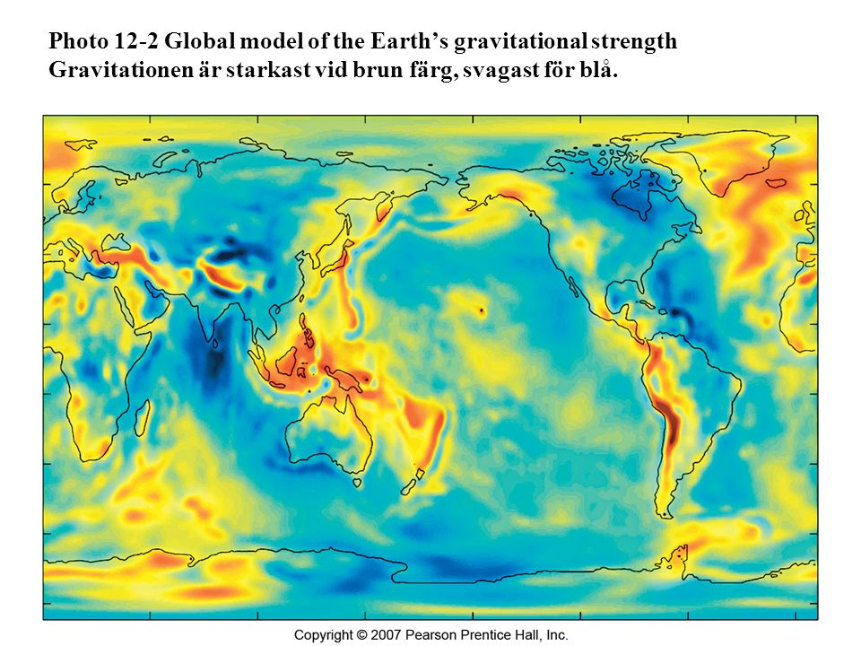 Photo 12-2 Global model of the Earth's gravitational strength Gravitationen är starkast vid brun färg, svagast för blå.
