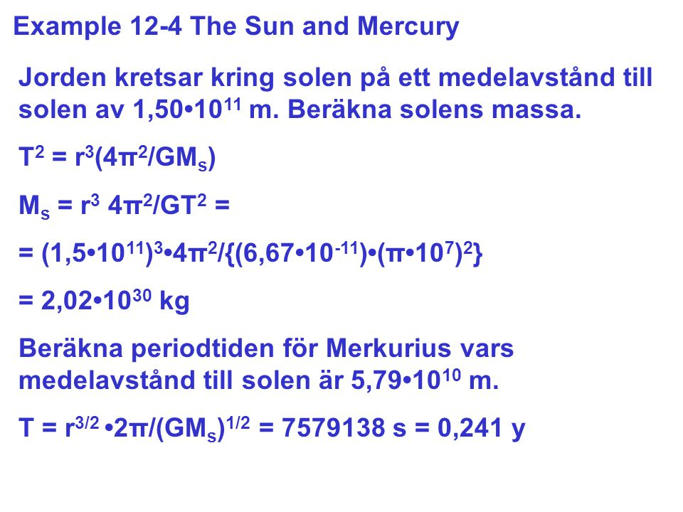 Jorden kretsar kring solen på ett medelavstånd till solen av 1,5010 11 m.