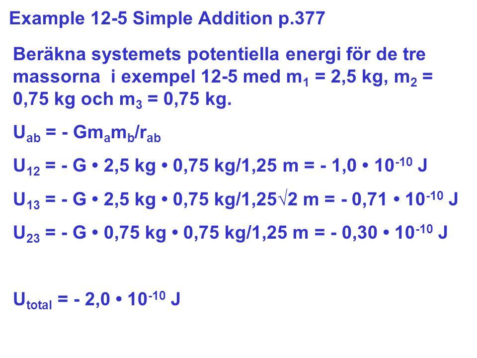 Example 12-5 Simple Addition p.377 Beräkna systemets potentiella energi för de tre massorna i exempel 12-5 med m 1 = 2,5 kg, m 2 = 0,75 kg och m 3 = 0,75 kg.