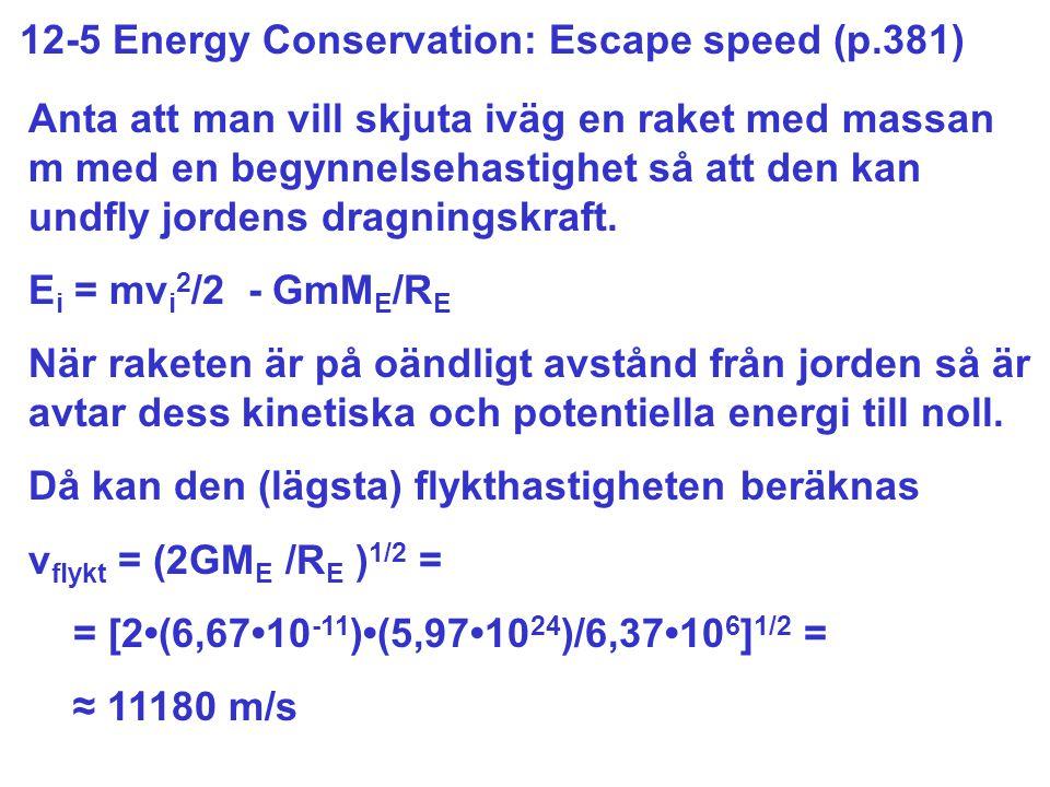 12-5 Energy Conservation: Escape speed (p.381) Anta att man vill skjuta iväg en raket med massan m med en begynnelsehastighet så att den kan undfly jordens dragningskraft.