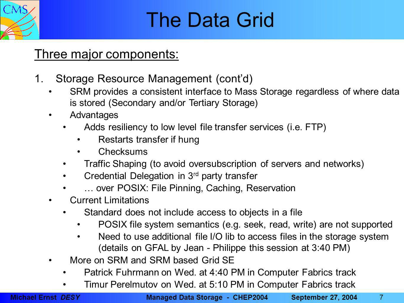 88 8Michael Ernst DESYManaged Data Storage - CHEP2004September 27, 2004 The Data Grid Three major components: 2.