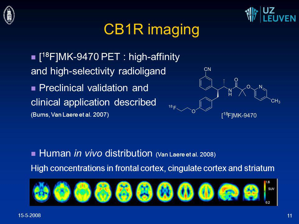 15-5-2008 11 CB1R imaging [ 18 F]MK-9470 PET : high-affinity and high-selectivity radioligand Preclinical validation and clinical application described (Burns, Van Laere et al.