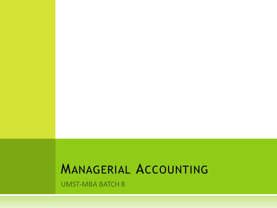 UMST-MBA BATCH 8 M ANAGERIAL A CCOUNTING