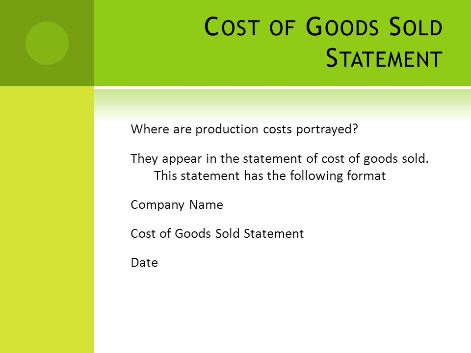 C OST OF G OODS S OLD S TATEMENT Where are production costs portrayed.