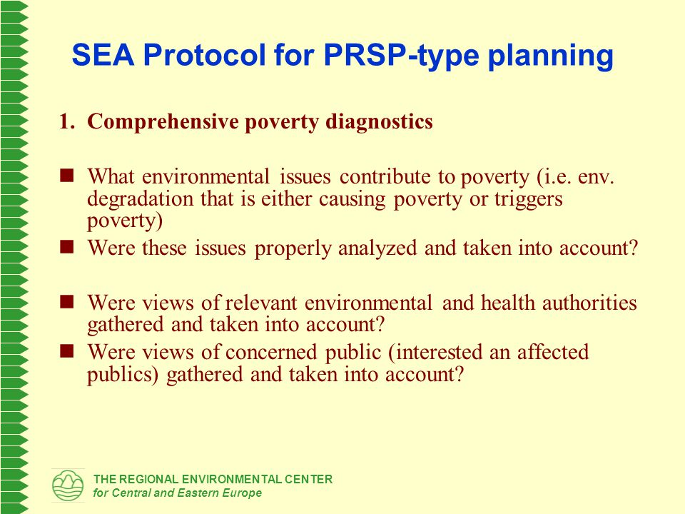 THE REGIONAL ENVIRONMENTAL CENTER for Central and Eastern Europe SEA Protocol for PRSP-type planning 1.Comprehensive poverty diagnostics What environm