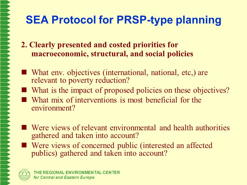 THE REGIONAL ENVIRONMENTAL CENTER for Central and Eastern Europe SEA Protocol for PRSP-type planning 2. Clearly presented and costed priorities for ma