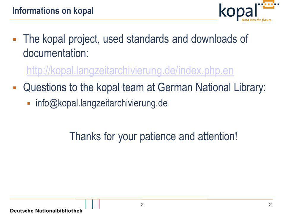21 Informations on kopal  The kopal project, used standards and downloads of documentation: http://kopal.langzeitarchivierung.de/index.php.en  Quest