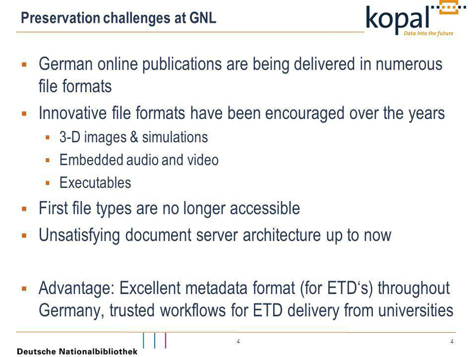 4 4 Preservation challenges at GNL  German online publications are being delivered in numerous file formats  Innovative file formats have been encou