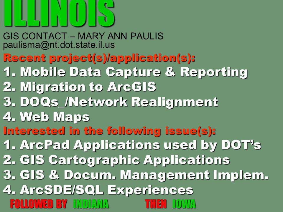 ILLINOIS ILLINOIS GIS CONTACT – MARY ANN PAULIS paulisma@nt.dot.state.il.us Recent project(s)/application(s): 1.