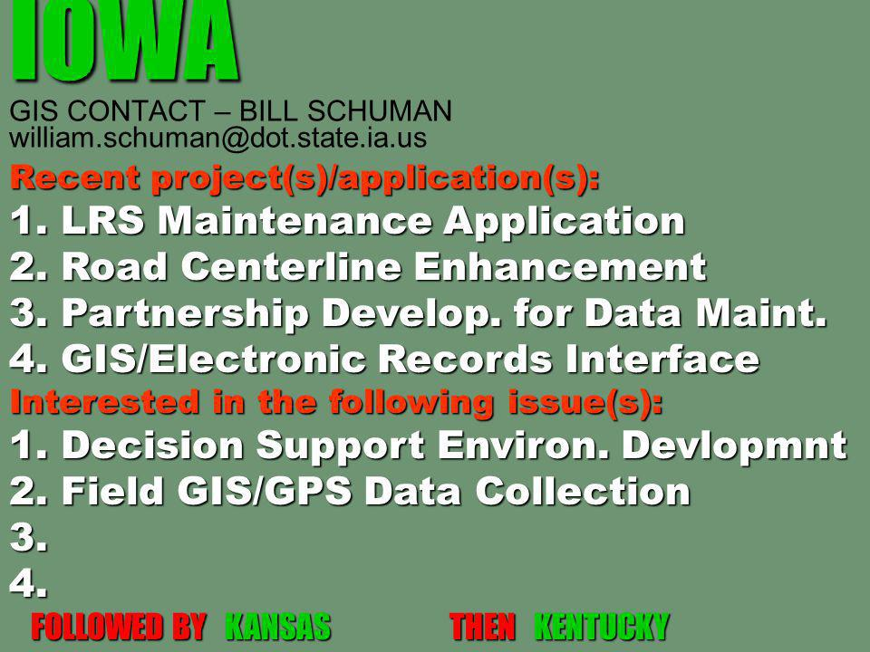 IOWA IOWA GIS CONTACT – BILL SCHUMAN william.schuman@dot.state.ia.us Recent project(s)/application(s): 1.