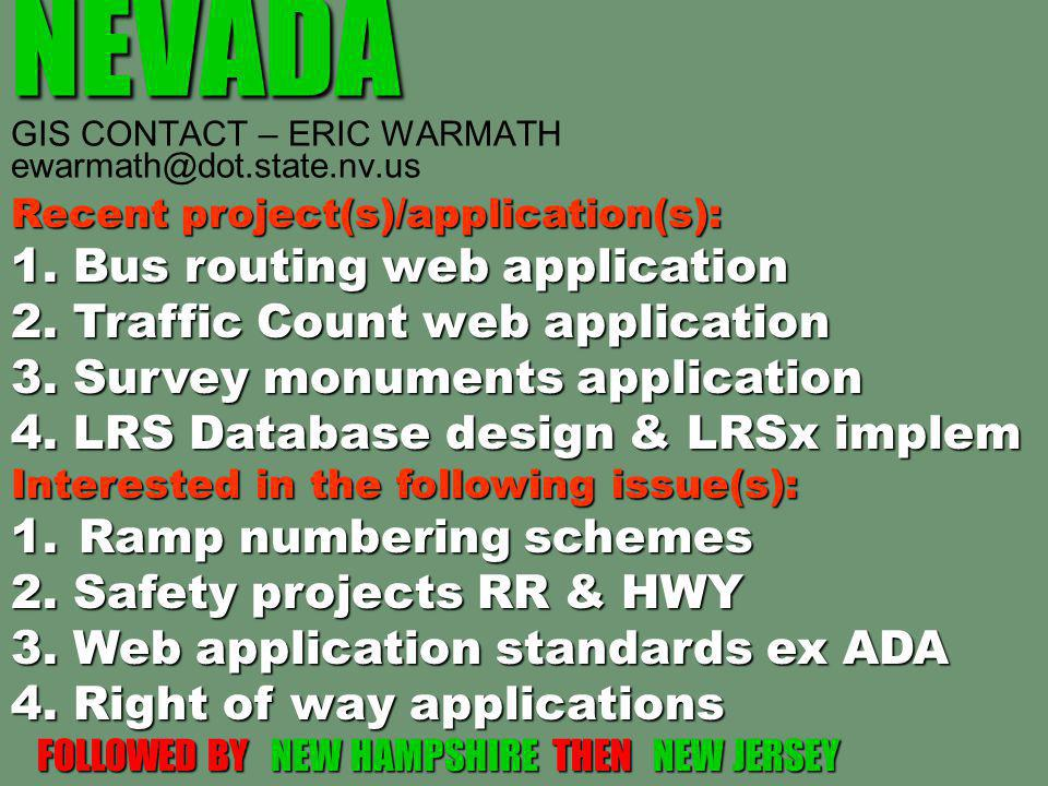 NEVADA NEVADA GIS CONTACT – ERIC WARMATH ewarmath@dot.state.nv.us Recent project(s)/application(s): 1.