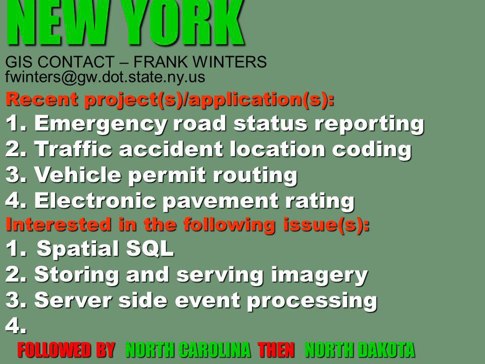 NEW YORK NEW YORK GIS CONTACT – FRANK WINTERS fwinters@gw.dot.state.ny.us Recent project(s)/application(s): 1.