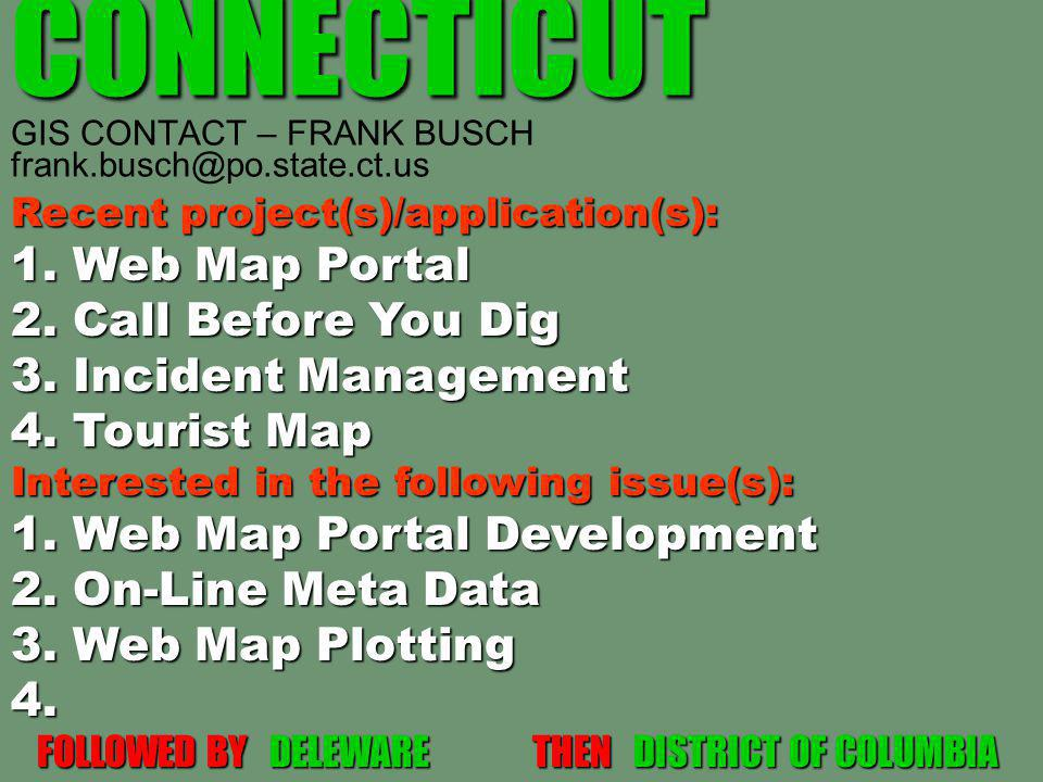 CONNECTICUT CONNECTICUT GIS CONTACT – FRANK BUSCH frank.busch@po.state.ct.us Recent project(s)/application(s): 1.