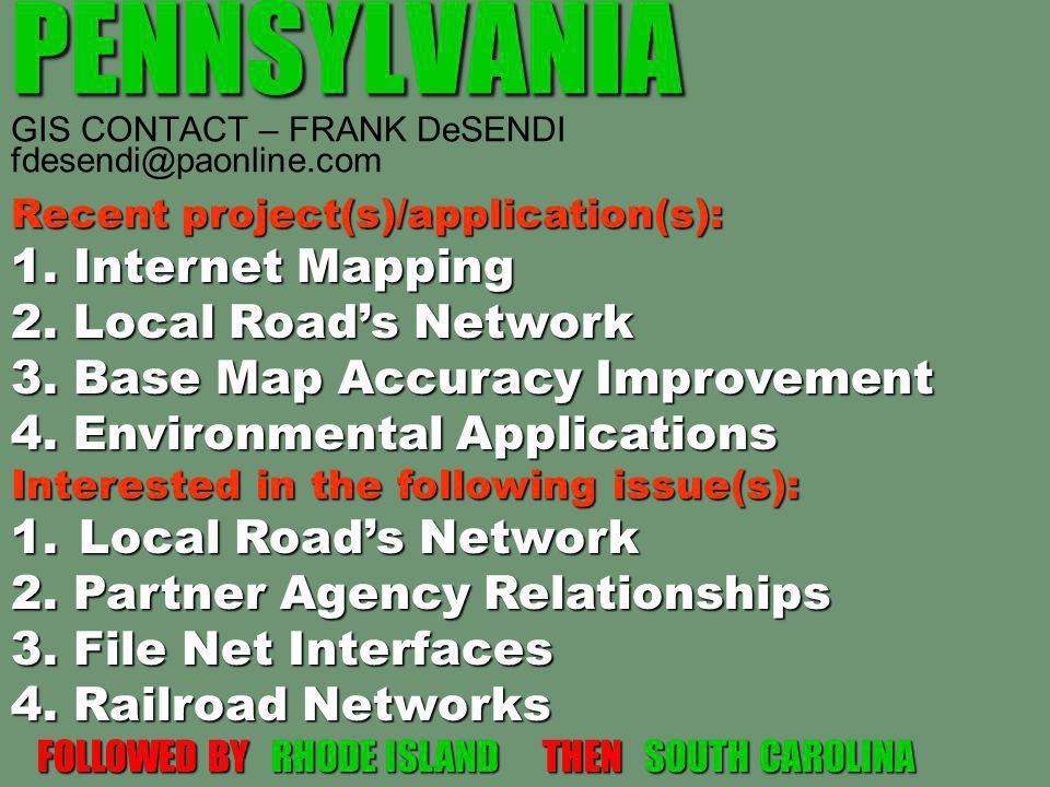 PENNSYLVANIA PENNSYLVANIA GIS CONTACT – FRANK DeSENDI fdesendi@paonline.com Recent project(s)/application(s): 1. Internet Mapping 2. Local Road's Netw