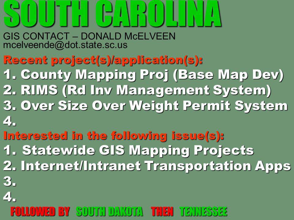 SOUTH CAROLINA SOUTH CAROLINA GIS CONTACT – DONALD McELVEEN mcelveende@dot.state.sc.us Recent project(s)/application(s): 1. County Mapping Proj (Base