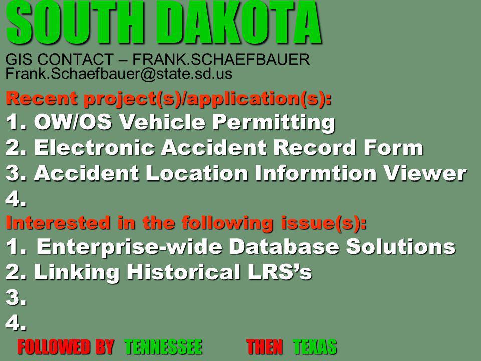 SOUTH DAKOTA SOUTH DAKOTA GIS CONTACT – FRANK.SCHAEFBAUER Frank.Schaefbauer@state.sd.us Recent project(s)/application(s): 1. OW/OS Vehicle Permitting