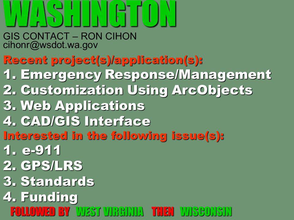 WASHINGTON WASHINGTON GIS CONTACT – RON CIHON cihonr@wsdot.wa.gov Recent project(s)/application(s): 1. Emergency Response/Management 2. Customization