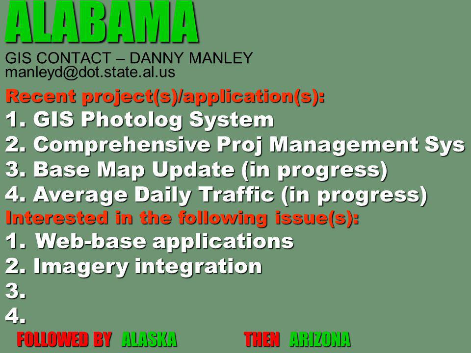 ALABAMA ALABAMA GIS CONTACT – DANNY MANLEY manleyd@dot.state.al.us Recent project(s)/application(s): 1.