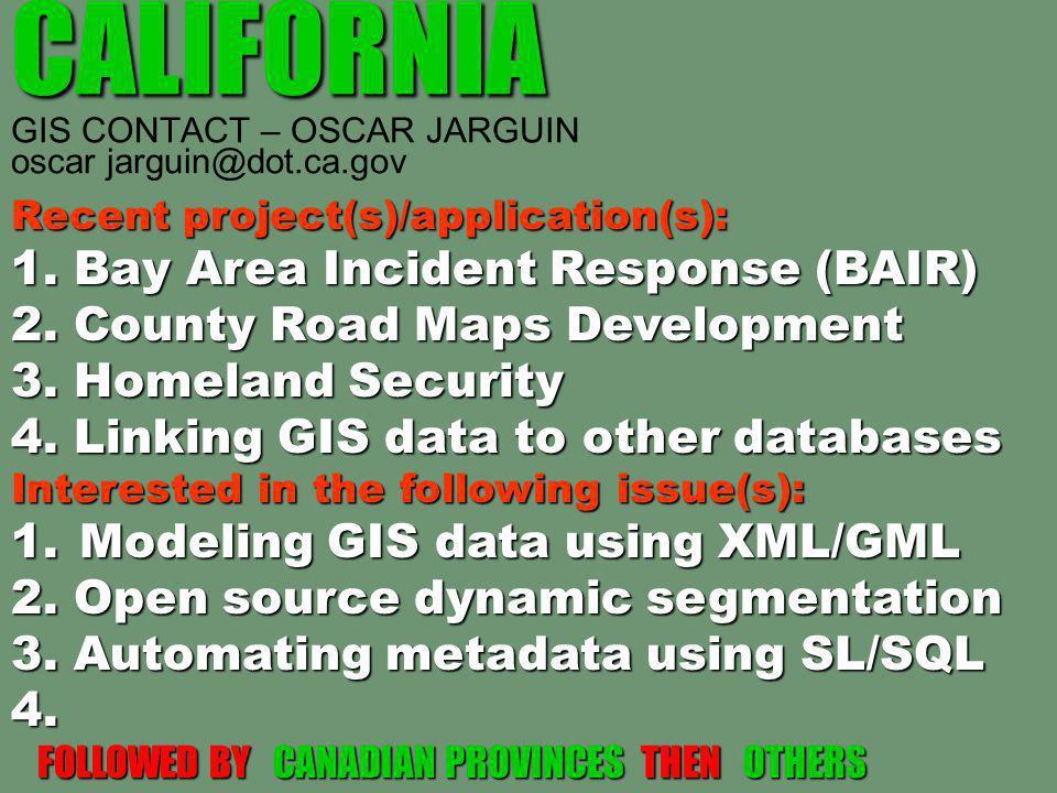 CALIFORNIA CALIFORNIA GIS CONTACT – OSCAR JARGUIN oscar jarguin@dot.ca.gov Recent project(s)/application(s): 1. Bay Area Incident Response (BAIR) 2. C