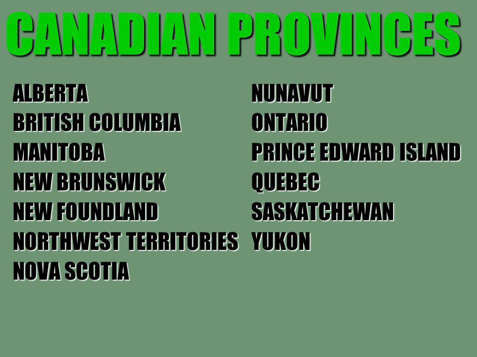 CANADIAN PROVINCES ALBERTANUNAVUT BRITISH COLUMBIA ONTARIO MANITOBA PRINCE EDWARD ISLAND NEW BRUNSWICKQUEBEC NEW FOUNDLAND SASKATCHEWAN NORTHWEST TERR