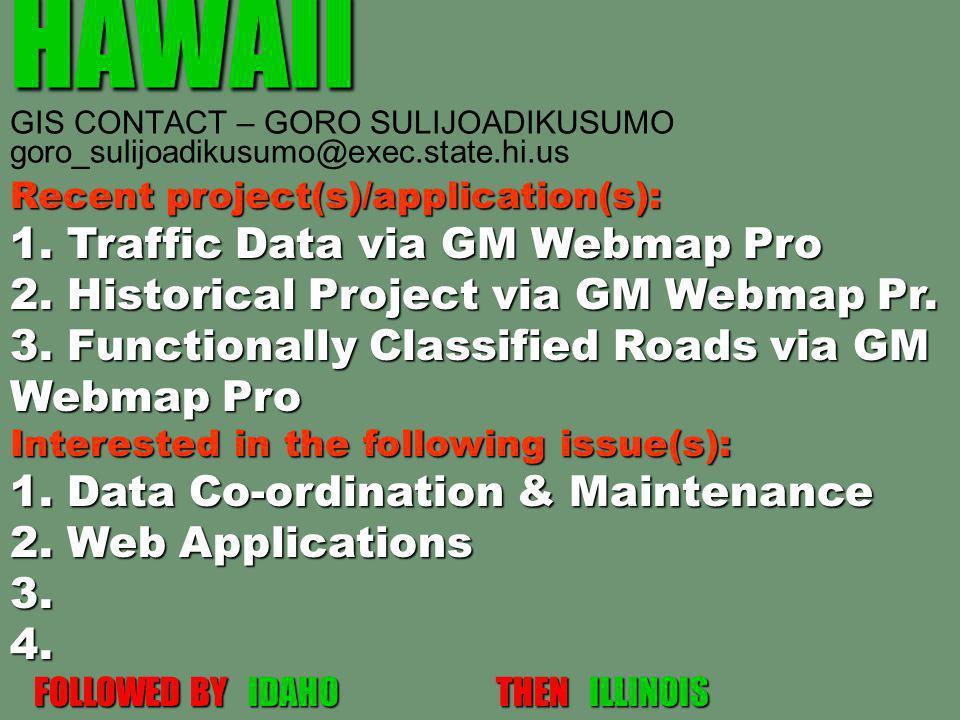 HAWAII HAWAII GIS CONTACT – GORO SULIJOADIKUSUMO goro_sulijoadikusumo@exec.state.hi.us Recent project(s)/application(s): 1. Traffic Data via GM Webmap