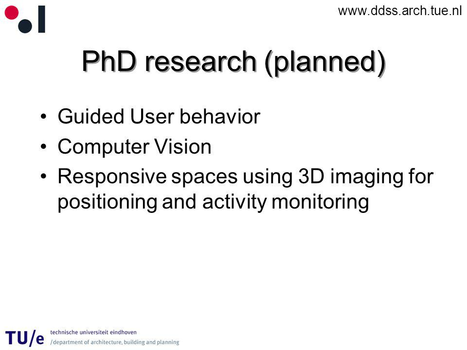 www.ddss.arch.tue.nl PhD research (planned) Guided User behavior Computer Vision Responsive spaces using 3D imaging for positioning and activity monitoring