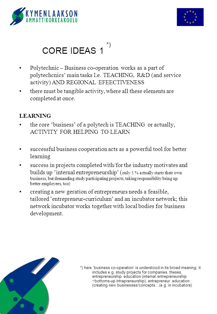 CORE IDEAS 1 *) Polytechnic – Business co-operation works as a part of polytechcnics' main tasks I.e.