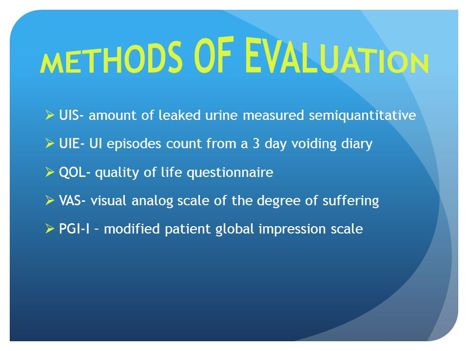  UIS- amount of leaked urine measured semiquantitative  UIE- UI episodes count from a 3 day voiding diary  QOL- quality of life questionnaire  VAS