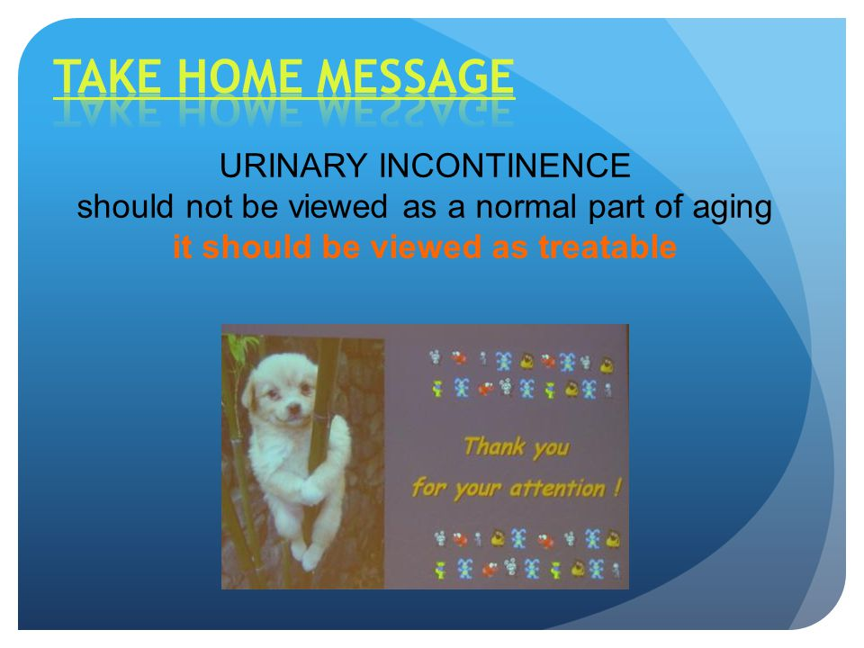 URINARY INCONTINENCE should not be viewed as a normal part of aging it should be viewed as treatable